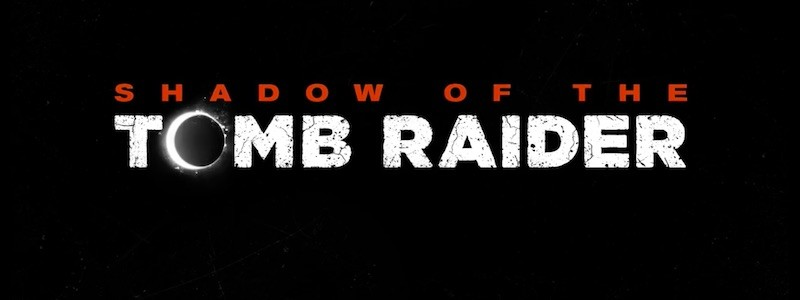 Shadow of the Tomb Raider: тизер-трейлер, детали, локализация и дата выхода